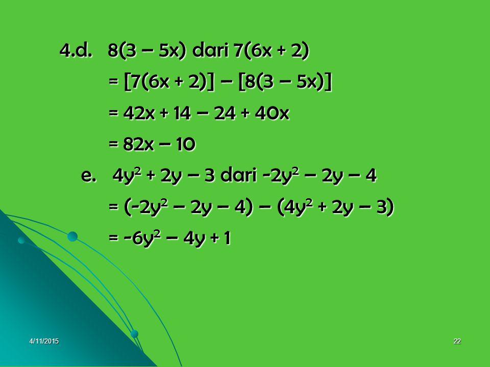 4.d. 8(3 – 5x) dari 7(6x + 2) = [7(6x + 2)] – [8(3 – 5x)]